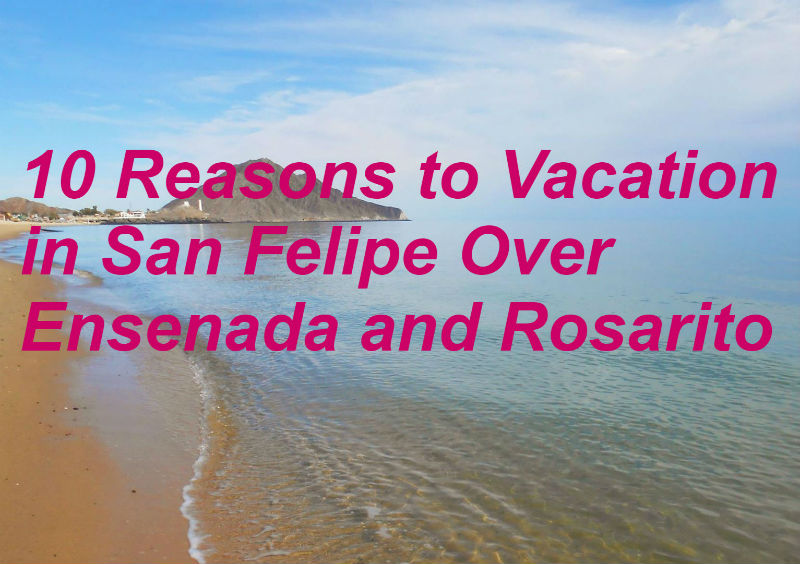 10 Reasons to skip Ensenada and Rosarito for San Felipe